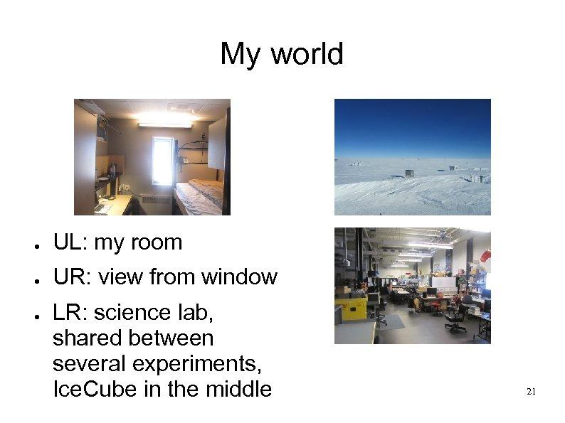 My world ● UL: my room ● UR: view from window ● LR: science