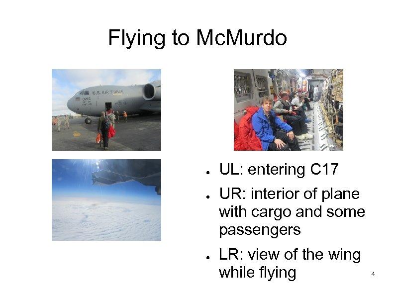 Flying to Mc. Murdo ● ● ● UL: entering C 17 UR: interior of