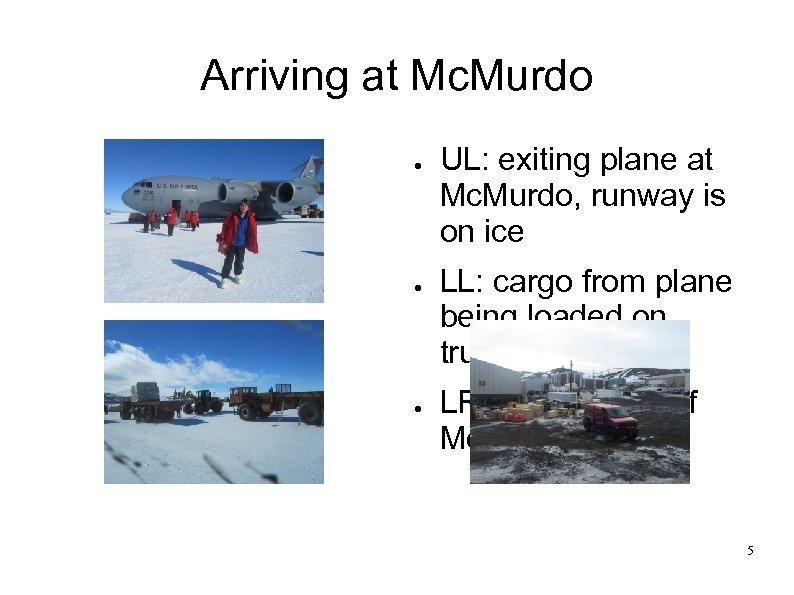 Arriving at Mc. Murdo ● ● ● UL: exiting plane at Mc. Murdo, runway