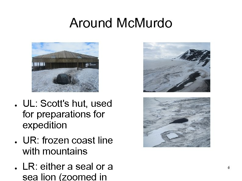 Around Mc. Murdo ● ● ● UL: Scott's hut, used for preparations for expedition