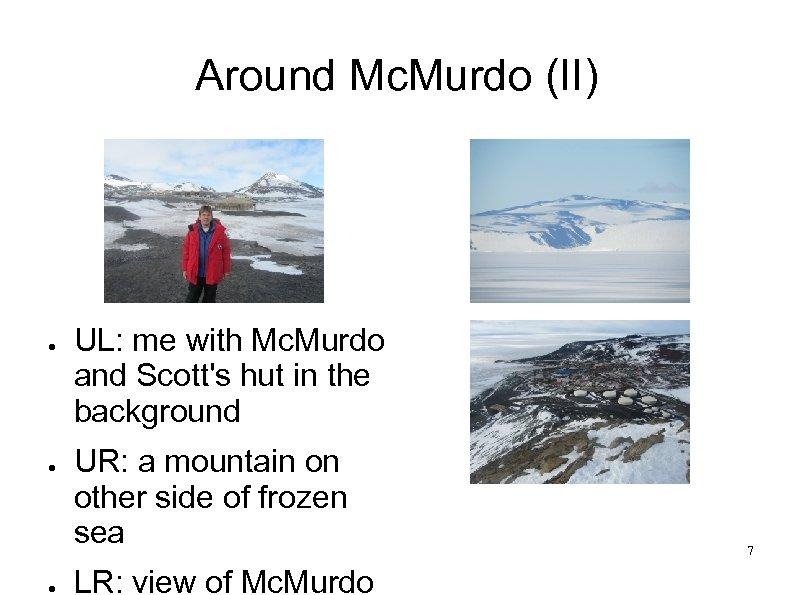 Around Mc. Murdo (II) ● ● ● UL: me with Mc. Murdo and Scott's