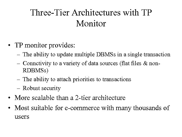 Three-Tier Architectures with TP Monitor • TP monitor provides: – The ability to update