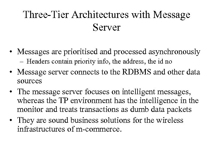 Three-Tier Architectures with Message Server • Messages are prioritised and processed asynchronously – Headers