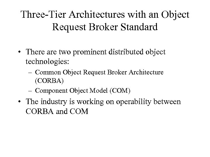 Three-Tier Architectures with an Object Request Broker Standard • There are two prominent distributed