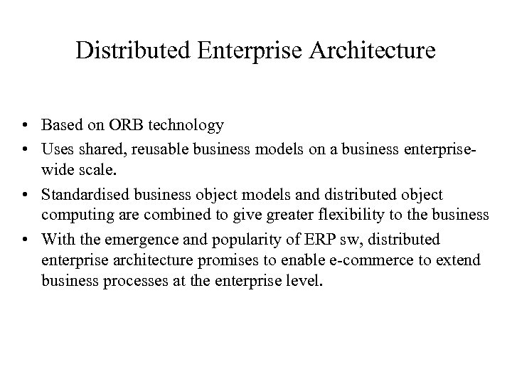 Distributed Enterprise Architecture • Based on ORB technology • Uses shared, reusable business models