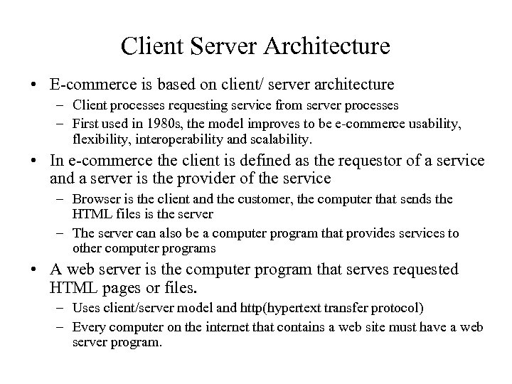 Client Server Architecture • E-commerce is based on client/ server architecture – Client processes