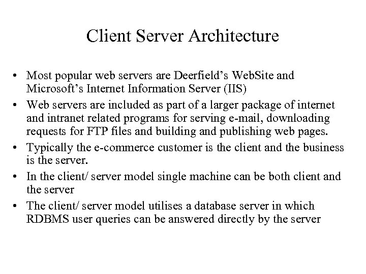 Client Server Architecture • Most popular web servers are Deerfield's Web. Site and Microsoft's