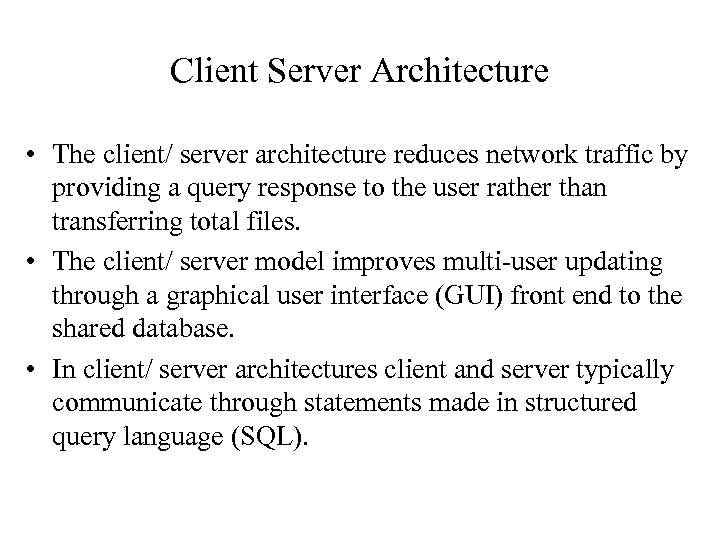 Client Server Architecture • The client/ server architecture reduces network traffic by providing a