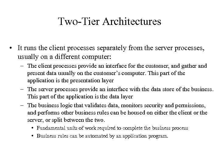 Two-Tier Architectures • It runs the client processes separately from the server processes, usually
