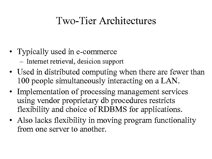 Two-Tier Architectures • Typically used in e-commerce – Internet retrieval, desicion support • Used