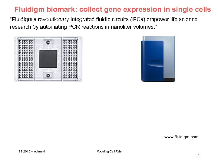 """Fluidigm biomark: collect gene expression in single cells """"Fluidigm's revolutionary integrated fluidic circuits (IFCs)"""