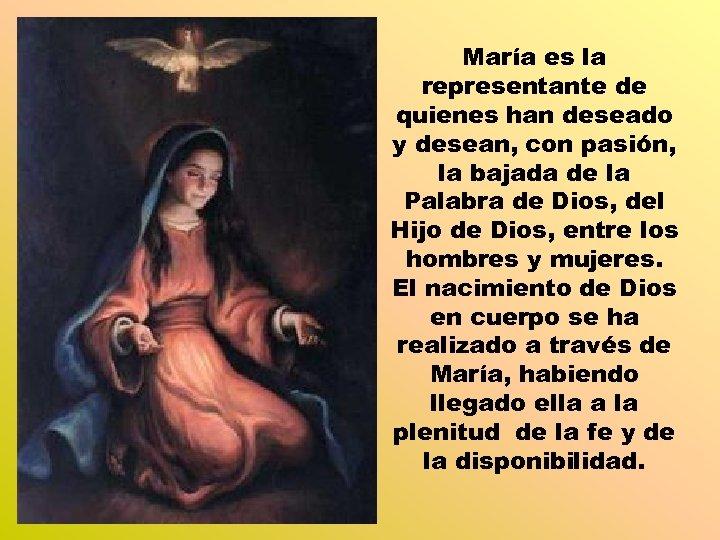 María es la representante de quienes han deseado y desean, con pasión, la bajada