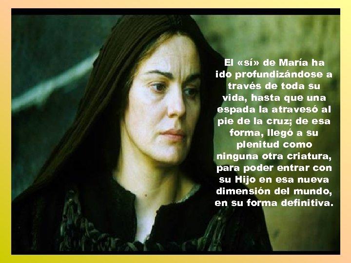 El «sí» de María ha ido profundizándose a través de toda su vida, hasta