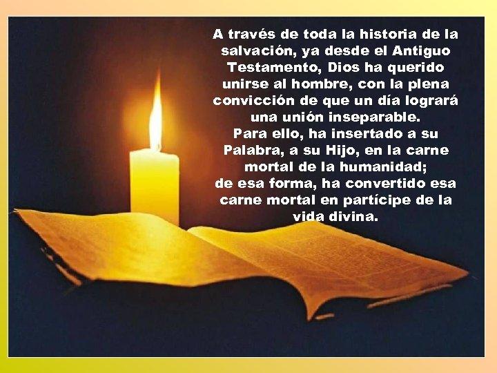 A través de toda la historia de la salvación, ya desde el Antiguo Testamento,