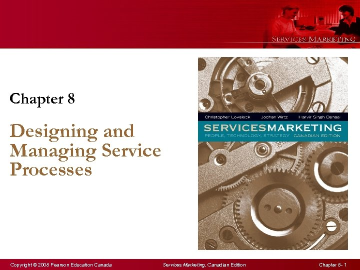 Chapter 8 Designing and Managing Service Processes Copyright © 2008 Pearson Education Canada Services