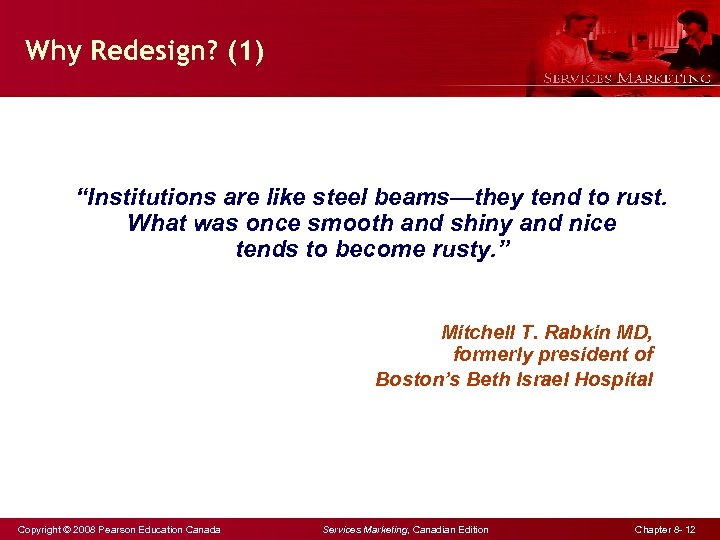 "Why Redesign? (1) ""Institutions are like steel beams—they tend to rust. What was once"