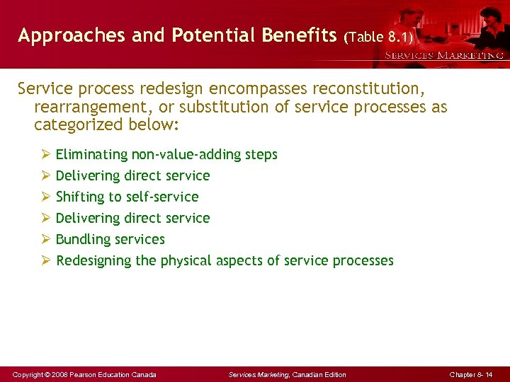 Approaches and Potential Benefits (Table 8. 1) Service process redesign encompasses reconstitution, rearrangement, or