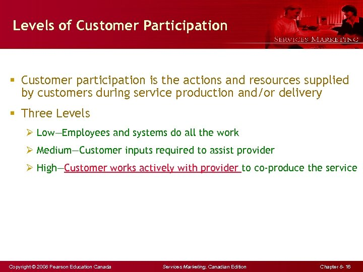 Levels of Customer Participation § Customer participation is the actions and resources supplied by