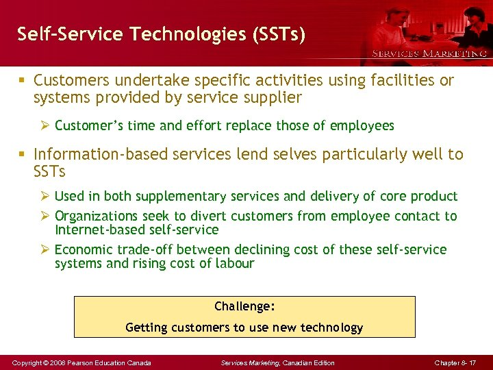 Self-Service Technologies (SSTs) § Customers undertake specific activities using facilities or systems provided by