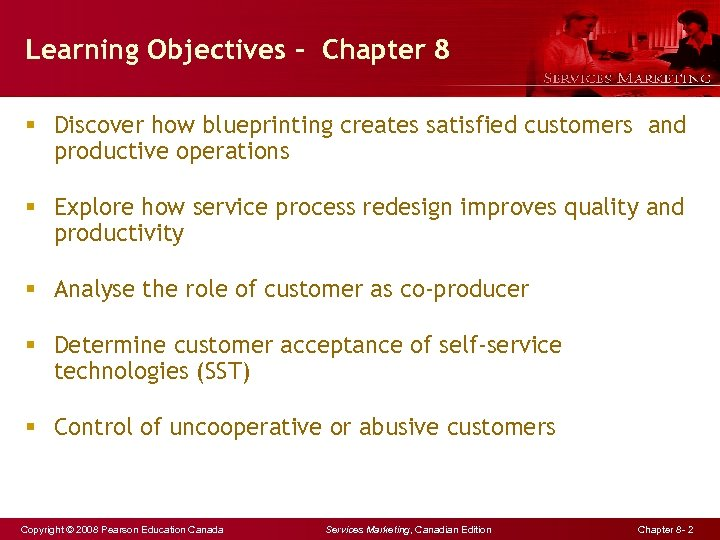 Learning Objectives - Chapter 8 § Discover how blueprinting creates satisfied customers and productive