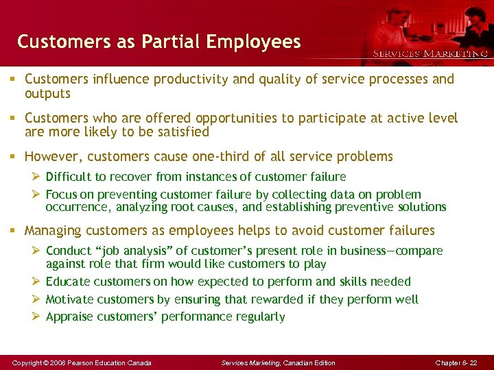 Customers as Partial Employees § Customers influence productivity and quality of service processes and
