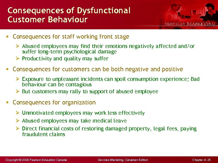 Consequences of Dysfunctional Customer Behaviour § Consequences for staff working front stage Ø Abused
