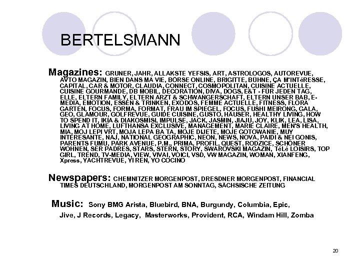 BERTELSMANN Magazines: GRUNER, JAHR, ALLAKSTE YEFSIS, ART, ASTROLOGOS, AUTOREVUE, AVTO MAGAZIN, BIEN DANS MA