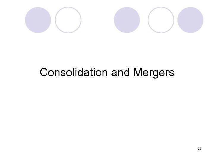 Consolidation and Mergers 25