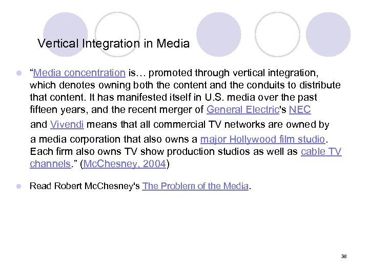 """Vertical Integration in Media """"Media concentration is… promoted through vertical integration, which denotes owning"""