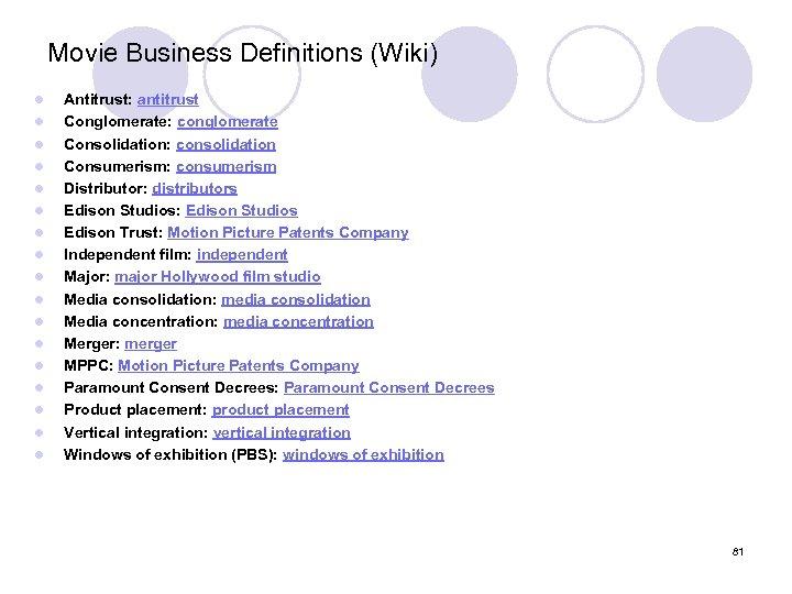 Movie Business Definitions (Wiki) l l l l l Antitrust: antitrust Conglomerate: conglomerate Consolidation:
