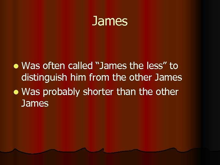 """James l Was often called """"James the less"""" to distinguish him from the other"""