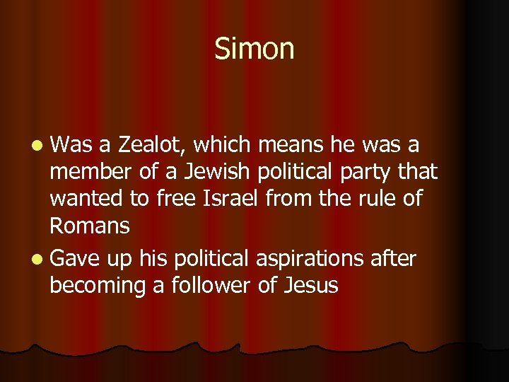 Simon l Was a Zealot, which means he was a member of a Jewish