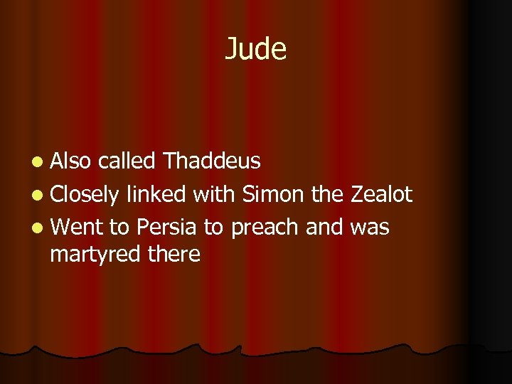 Jude l Also called Thaddeus l Closely linked with Simon the Zealot l Went
