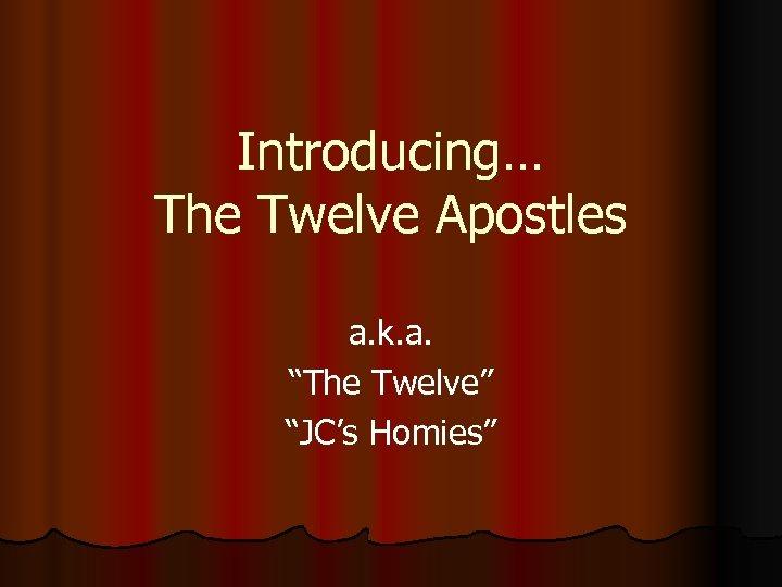 "Introducing… The Twelve Apostles a. k. a. ""The Twelve"" ""JC's Homies"""