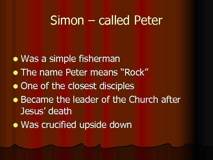 Simon – called Peter l Was a simple fisherman l The name Peter means