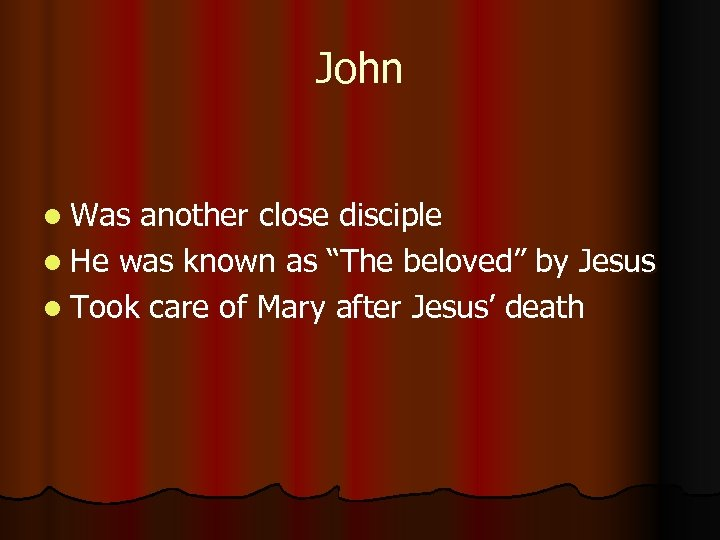 """John l Was another close disciple l He was known as """"The beloved"""" by"""