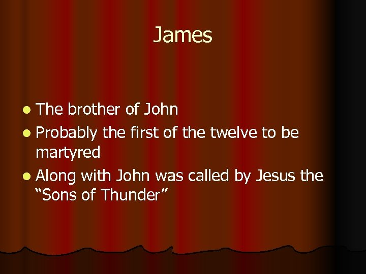 James l The brother of John l Probably the first of the twelve to