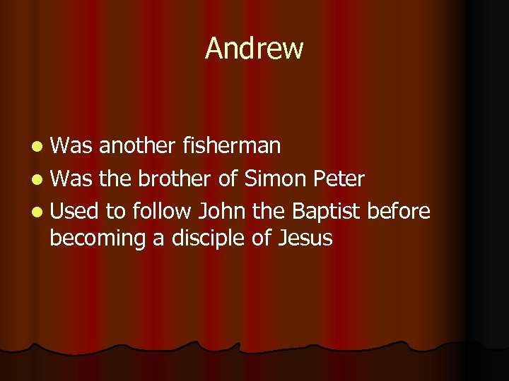 Andrew l Was another fisherman l Was the brother of Simon Peter l Used