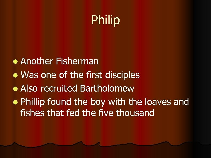 Philip l Another Fisherman l Was one of the first disciples l Also recruited