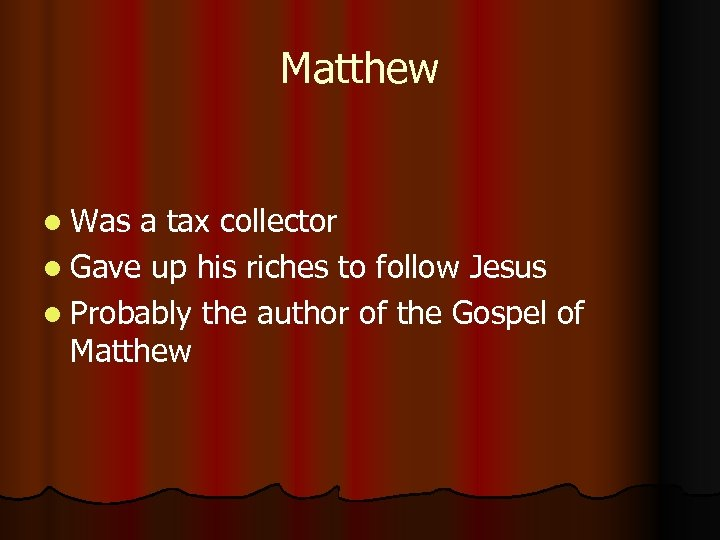 Matthew l Was a tax collector l Gave up his riches to follow Jesus
