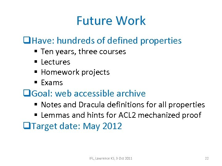 Future Work q. Have: hundreds of defined properties § § Ten years, three courses
