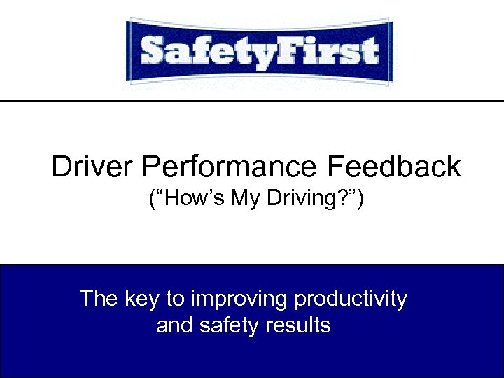 "Driver Performance Feedback (""How's My Driving? "") The key to improving productivity and safety"
