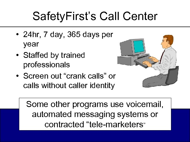 Safety. First's Call Center • 24 hr, 7 day, 365 days per year •