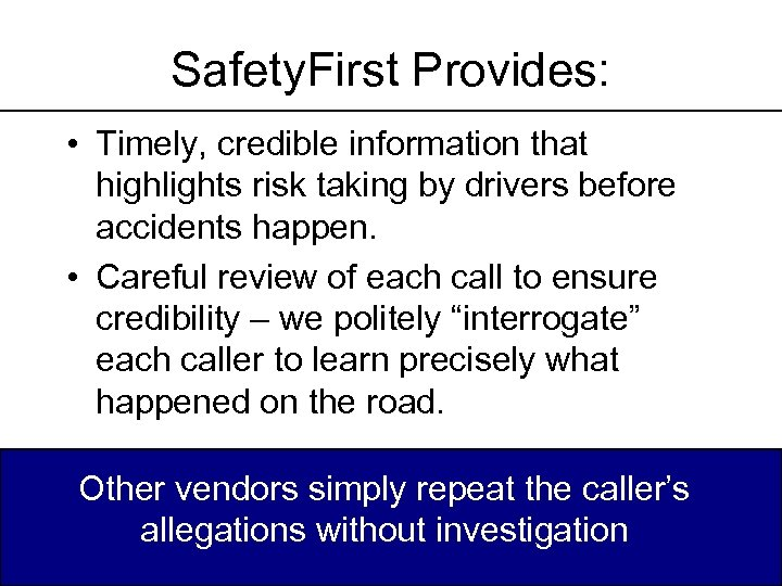 Safety. First Provides: • Timely, credible information that highlights risk taking by drivers before