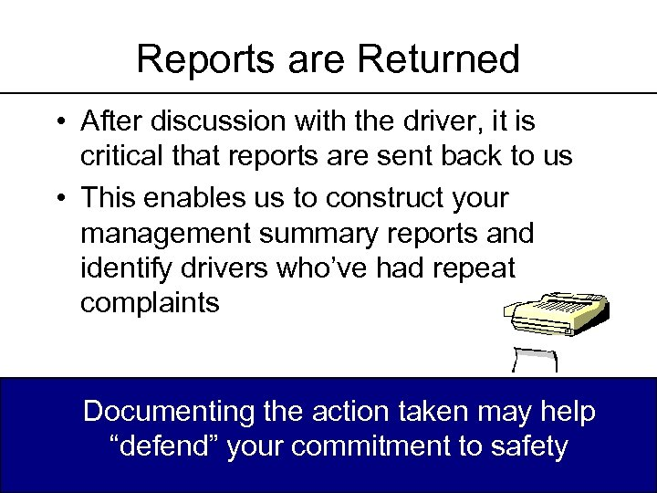Reports are Returned • After discussion with the driver, it is critical that reports