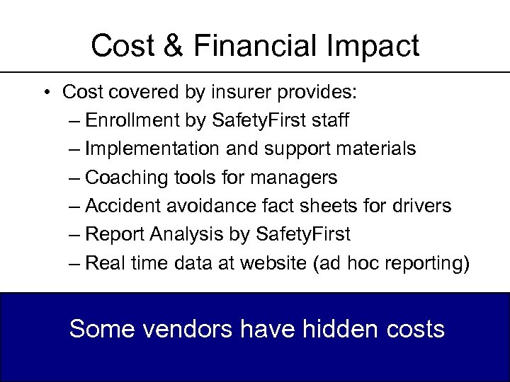 Cost & Financial Impact • Cost covered by insurer provides: – Enrollment by Safety.