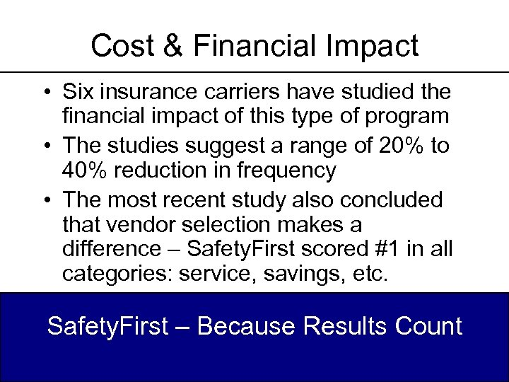 Cost & Financial Impact • Six insurance carriers have studied the financial impact of