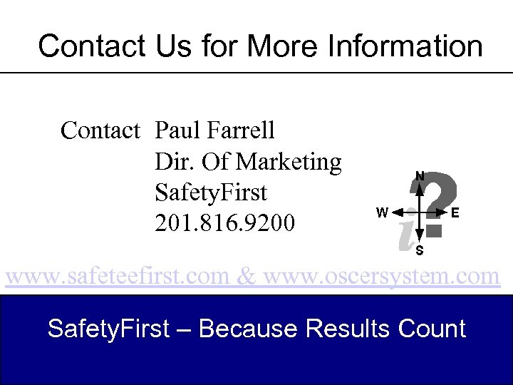 Contact Us for More Information Contact Paul Farrell Dir. Of Marketing Safety. First 201.
