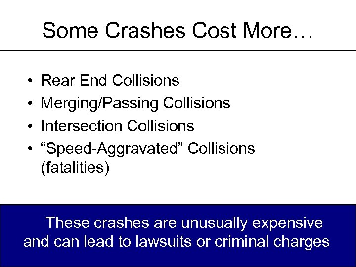"Some Crashes Cost More… • • Rear End Collisions Merging/Passing Collisions Intersection Collisions ""Speed-Aggravated"""