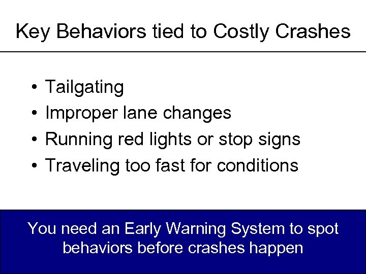Key Behaviors tied to Costly Crashes • • Tailgating Improper lane changes Running red
